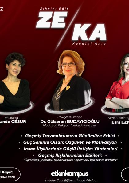 "ZEKA '21 ""Zihnini Eğit, Kendini Anla I"" Dr. Gülseren Budayıcıoğlu I Psikolog Esra Ezmeci I Psikolog Hande Cesur Afişi"