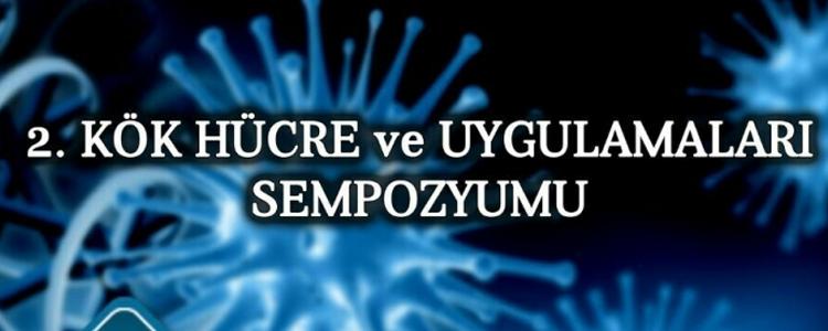 2. Kök Hücre ve Uygulamaları Sempozyumu